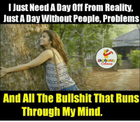 Vacation, Bullshit, and Reality: I Just Need A Day Off From Reality,  Just A Day Without People. Problems  LA GHNG  And All The Bullshit That Runs  Through My Mind. A Vacation In Need.....