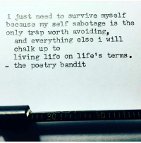 i just need to survive myself  because my self sabotage is the  only trap worth avoiding.  and everything else i will  chalk up to  living life on life's terms.  the poetry bandit The only one that can stop you is you. Don't insult me with what you believe to be impossible. I know not the word or the meaning. Whats the most powerful thing I have to offer you? Well that's my smile, while Im thanking Jesus for bringing us together for whatever reason. Too often I stand in front of people that are so depressed, drowning in the same pool I'm in. A lot of times I feel like I'm drowning until I look over at the next person...I feel guilty for the things I call a struggle..seeing so many others are hurting way more. Im grateful that I have the ability to rise. I made this life, so nothing anyone says about it can hurt me. I'm extremely proud and excited for you all to see this new one I'm working on. It looks like pieces now, but the Glory will be God's when this all passes. . . help beauty sunday wisdom meme god blessed sexy lit deep loyal memes dead ew hilarious submissive ootd haters yes blue rightnow women please fuckboy dirty
