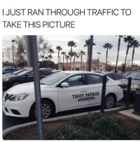 Memes, Thot, and Traffic: I JUST RAN THROUGH TRAFFIC TO  TAKE THIS PICTURE  THOT PATROL  売春婦警察, 👀