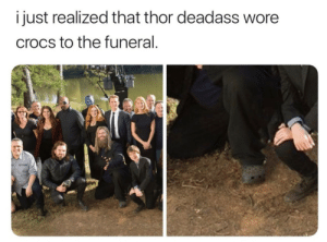 srsfunny:Thor is spirit animal: i just realized that thor deadass wore  crocs to the funeral srsfunny:Thor is spirit animal