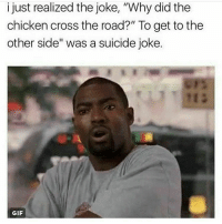 "😔😦 mindblown shepost♻♻: i just realized the joke, ""Why did the  chicken cross the road?"" To get to the  other side"" was a suicide joke.  GIF 😔😦 mindblown shepost♻♻"