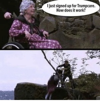 Memes, Work, and 🤖: I just signed up for Trumpcare.  How does it work? (rp from @okgrl 🌷) AHHHHAABHAHA