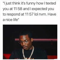 """Females be like 🤣: """"I just think it's funny how I texted  you at 11:58 and l expected you  to respond at 11:57 lol nvm. Have  a nice life"""" Females be like 🤣"""