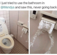 memehumor:  Actually, I'm not even mad. That's amazing.: I just tried to use the bathroom in  @Wendys and saw this, never going back memehumor:  Actually, I'm not even mad. That's amazing.