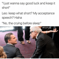 """This meme was posted before Leo won and it shall remain here as a reminder and as a salute to all the Leo non Oscar winning memes.: """"I just wanna say good luck and keep it  short""""  Leo: keep what short? My acceptance  speech? Haha  """"No, the crying before sleep""""  @Masi Popal This meme was posted before Leo won and it shall remain here as a reminder and as a salute to all the Leo non Oscar winning memes."""