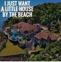 Friends, Goals, and Memes: I JUST WANT  A LITTLE HOUSE  BY THE BEACH  @6AMSUCCESS Tag your friends 👇🏼 6amsuccess Have goals 🙌🏼 - and work hard to accomplish them 👊🏼