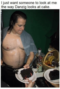 Cake, Danzig, and Look: I just want someone to look at me  the way Danzig looks at cake Colin Brennan!  #danzigmemes #cake