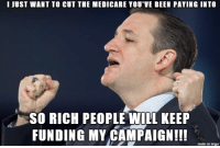 Ted, Imgur, and Medicare: I JUST WANT TO CUT THE MEDICARE YOU VE BEEN PAYING INTO  SO RICH PEOPLE WILL KEEP  FUNDING MY CAMPAIGN!!  made on imgur I call it Truthful Ted