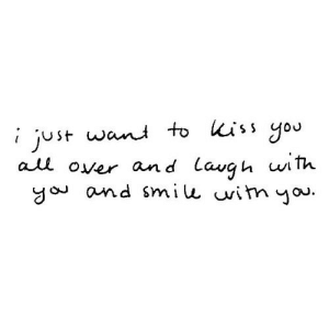 https://iglovequotes.net/: i just want to kiss you  all over and lavgh with  you and smile witn you. https://iglovequotes.net/