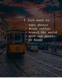 meet-new-people: I just want to  - take photos  drink coffee  travel the world  meet new people  10  be happy  12刀