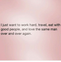 Love, Memes, and Work: I just want to work hard, travel, eat with  good people, and love the same man  over and over again At work thinking 14 hrs today Lord give me strength 💪