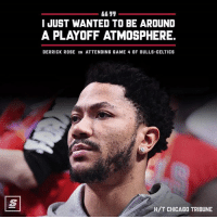 Basketball, Chicago, and Derrick Rose: I JUST WANTED TO BE AROUND  A PLAYOFF ATMOSPHERE.  DERRICK ROSE ON ATTENDING GAME 4 OF BULLS-CELTICS  H/T CHICAGO TRIBUNE D-🌹 misses playoff basketball.