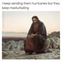 Memes, 🤖, and Hurricanes: I keep sending them hurricanes but they  keep masturbating Can't stop won't stop 💦💦 collabs with @superclyde29