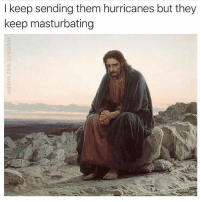 Fuck You, Fuck, and Dank Memes: I keep sending them hurricanes but they  keep masturbating Fuck you