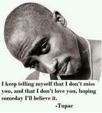 Love, Memes, and Tupac: I keep telling myself that I don't miss  you, and that I don't love vou, hoping  someday I'll believe it.  -Tupac ♥️ TupacTuesday tupac 2pac 2pacteam
