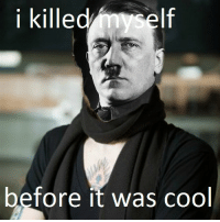 Adolf Hipster: i killed  Self  before it was cool Adolf Hipster