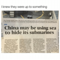 "Funny, Chinese, and Malaysia: I knew they were up to something  The Chinese missile frigate Yulin fires an anti-surface gun battery last month during exercises with singapore's navy  in the South China Sea. Some analysts fear China is e  its presence in the sea soit can concealits submarines  ASIA  China may be using sea  to hide its submarines  a to  and certainly not to furth- It  also that developed by the United States was easily th  er militarize outposts in has at least three nuclear  United States and Russia. tracking their submarines  D  the South China Sea.""  powered submarines ca- Its submarine  is in the open ocean.  nual  The South China Sea  pable of launching ballis- a major part of that push. So the Soviets created te  bounded by Vietnam,  tic missiles and plan-  Since  can heavily mined and forti-  China, Taiwan, Japan, the ning to add five more,  often avoid detection,  fied zones for their subs to  h  Philippines and Malaysia according to a Pentagon  they are less vulnerable to operate as dose to the  t  1- is one of the world's most report released last year.  a first-strike attack than United States as possible.  if important shipping lanes.  In an April media brief- land-based intercontinen- One was in the White Sea  China asserts it holds  ing in Washington, a top tal ballistic missiles or of northwest Russia and  of  US Navy said the nuclear bombers.  the other was in the Sea maritime rights to 80  watching  China's JL2 submarine Okhotsk, north of Japan, Sneaky 