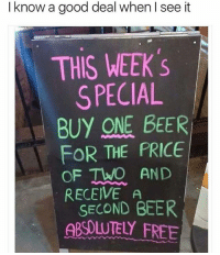 These bitches going crazy over watch Kodak said I'm crying😂😂😂: I know a good deal when I see it  THIS WEEK 's  SPECIAL  BUY ONE BEER  FOR THE PRICE  OF TWO AND  RECEIVE A  SECOND BEER  ABSOLUTELY FREE These bitches going crazy over watch Kodak said I'm crying😂😂😂