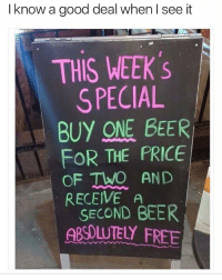 This has been the worst trade deal in the history of trade deals, maybe ever: I know a good deal when l see it  THIS WEEK'S  S PECIAL  BUY ONE BEER  FOR THE PRICE  OF TWO AND  RECEIVE A  SECOND BEER  ABSOLUTELY FREE This has been the worst trade deal in the history of trade deals, maybe ever