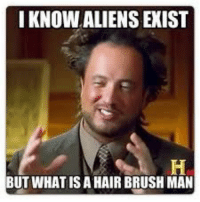 😂🤣Who did this?!🤣😂: I KNOW ALIENS EXIST  BUT WHAT IS A HAIR BRUSH MAN 😂🤣Who did this?!🤣😂