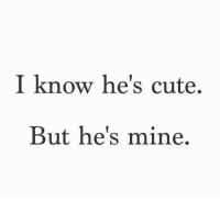 Cute, Mine, and I Know: I know he's cute.  But he's mine.