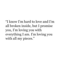 """Love, Memes, and 🤖: """"I know I'm hard to love and I'm  all broken inside, but I promise  you, I'm loving you with  everything I am. I'm loving you  with all my pieces."""" Join 3:30am Thoughts <3"""