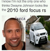 Dank, Dwayne Johnson, and Focus: I know I'm not the only one who  thinks Dwayne Johnson looks like  the 2010 ford focus rs  ECA