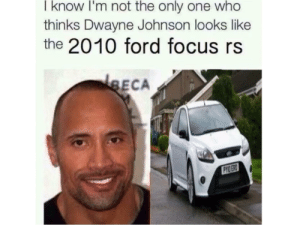 Dwayne Johnson, Reddit, and Focus: I know I'm not the only one who  thinks Dwayne Johnson looks like  the 2010 ford focus rs  ECA  YIDERO Finally someone else agrees