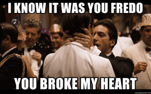I KNOW IT WAS YOU FREDO YOU BROKE MY HEART - Godfather Part II ...: I KNOW IT WAS YOU FREDO  YOU BROKE MY HEART  memegenerator.net I KNOW IT WAS YOU FREDO YOU BROKE MY HEART - Godfather Part II ...