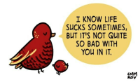 life sucks: I KNOW LIFE  SUCKS SOMETIMES,  BUT IT'S NOT QUITE  SO BAD WITH  YOU IN IT  EMM  RoY