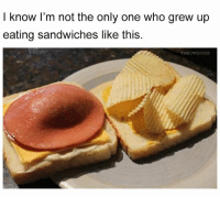 Memes, Only One, and 🤖: I know l'm not the only one who grew up  eating sandwiches like this.