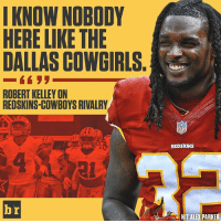 Sports, Cowboy, and Ale: I KNOW NOBODY  HERE LIKE THE  DALLASCOWGIRLS.  ROBERT KELLEY ON  REDSKINS-COWBOYS RIVALRY  br  NFL  REDSKINS  HIT ALE PARKER America's team? Not to Robert Kelley and the Redskins.
