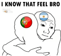 know that feel: I KNOW THAT FEEL BRO