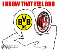AC Milan knows that feel..: I KNOW THAT FEEL BRO  IN  BvB  09  7899  Football AC Milan knows that feel..