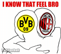 AC Milan knows that feel....: I KNOW THAT FEEL BRO  IN  BvB  09  7899  Football AC Milan knows that feel....
