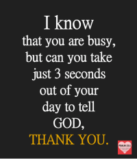 God, Memes, and Thank You: I know  that you are busy,  but can you take  just 3 seconds  out of your  day to tell  GOD,  THANK YOU  PSALM 23:1 🙏