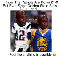 Memes, Golden State, and 🤖: I Know The Patriots Are Down 21-0  But Ever since Golden State Blew  A 3-1 Lead  DUNKFILMZ  LIX  DEN  s  ARRIO  I Feel like anything is possible. What if the Falcons blow a Lead?!🤐🤔😂 28-34? Comeback😂 Follow me (@DunkFilmz) for More!