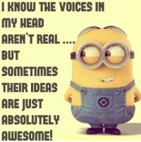 Dank, The Voice, and Voice: I KNOW THE VOICES IN  MY HEAD  AREN'T REAL  BUT  SOMETIMES  THEIR IDEAS  ARE JUST  ABSOLUTELY  AWESOME! #jussayin