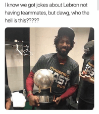 Basketball, Cavs, and Nba: I know we got jokes about Lebron not  having teammates, but dawg, who the  hell is this?????  Amps  OF  eo1s Doing him dirty 😂 nbamemes nbaplayoffs warriors cavs (Via ‪ChefWaites‬-Twitter)
