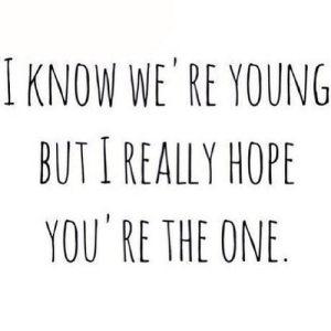 https://iglovequotes.net/: I KNOW WE' RE YOUNG  BUTI REALLY HOPE  YOU RE THE ONE https://iglovequotes.net/
