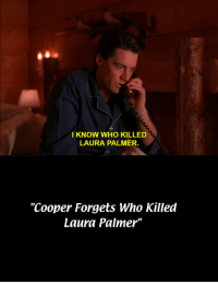 "It's Always Sunny in Twin Peaks fam: I KNOW WHO KILLED  LAURA PALMER.  ""Cooper Forgets Who Killed  Laura Palmer"" It's Always Sunny in Twin Peaks fam"