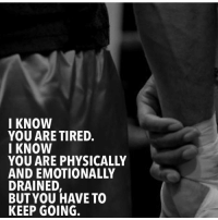 I KNOW  YOU ARE TIRED.  I KNOW  YOU ARE PHYSICALLY  AND EMOTIONALLY  DRAINED,  BUTYOU HAVE TO  KEEP GOING. Quitters get no where @gymmotivation