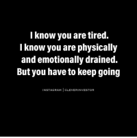 I know you are tired.  know you are physically  and emotionally drained.  But you have to keep going  INST CLEVER INVESTOR Be strong. You never know who you are inspiring. cleverinvestor codysperber entrepreneur inspiration