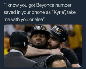 """Beyonce, Love, and Nba: """"I know you got Beyonce number  saved in your phone as """"Kyrie, take  me with you or else'""""  NBAで Lebron showin no Love"""