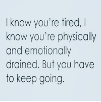 I know you're tired,  know you're physically  and emotionally  drained. But you have  to keep going. from @msdprtty - - tired emotions keepgoing