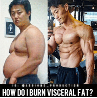 Bad, Clothes, and Facebook: I  L E GI O N S P R O D U C TI 0 N  HOW DO I BURN VISCERAL FAT? 🔥🤔HOW DO I BURN VISCERAL FAT? Founder 👉: @king_khieu. Visceral fat for those who do not know, is a fat that is stored underneath the skin and wraps around major organs as well as blood vessels as well as other body pathways. These types of fats, especially in excess, will change your physiology and modify how your body operates, usually for the worse. Now, we will discuss how to get rid of this unwanted-harmful fat. Let's take a look below. 1 - 💪Exercise regularly. It cannot be stressed enough. Having a healthy lifestyle is the key. We recommend you exercise at least 3-4 times a week. 2 - 😨Stress may be a contributing factor to your excess fat. Cortisol, the stress hormone, will interfere with cravings, appetite control, sleep and metabolism. Try reducing your stress levels. We have written some posts on how to do this. 3 - 😴Get higher quality sleep each night. You need it for optimal recovery and keeping bodily functions in check. 4 - 🌱Nutrition is the most fundamental part of the amount of fat you have. If you exercise but have a bad nutrition, you will gain fat and increase your chances of having health problems. Try cutting out some unnecessary sugars and carbs. And consume more protein and veggies. 5 - 💧Drink more water. You want to cut out your water retention. Also, water can keep you feeling a bit more full. Thoughts? 🤔 What do you guys think? COMMENT BELOW! Athlete: @bodys_team. TAG SOMEONE who needs to lift! _________________ Looking for unique gym clothes? Use our 10% discount code: LEGIONS10🔑 on Ape Athletics 🦍 fitness apparel! The link is in our 👆 bio! _________________ Principal 🔥 account: @fitness_legions. Facebook ✅ page: Legions Production. @legions_production🏆🏆🏆.