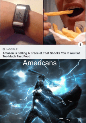 Amazon, Dank, and Fast Food: i  LADBIBLE  Amazon Is Selling A Bracelet That Shocks You If You Eat  Too Much Fast Food  Americans Americans are gods of thunder! by BATTLEMINEGUY MORE MEMES