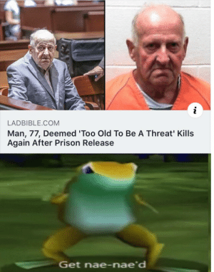 Prison, Old, and Com: i  LADBIBLE.COM  Man, 77, Deemed 'Too Old To Be A Threat' Kills  Again After Prison Release  Get nae-nae'd Big oof
