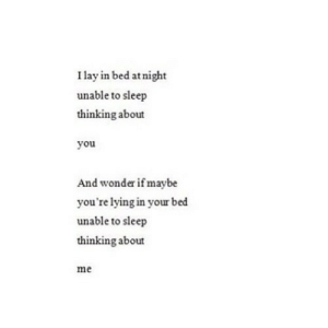 https://iglovequotes.net/: I lay in bed at night  unable to sleep  thinking about  you  And wonder if maybe  you're lying in your bed  unable to sleep  thinking about  me https://iglovequotes.net/