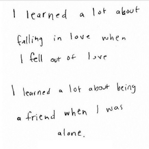https://iglovequotes.net/: I learned  lot about  falling in love  when  love  I fell out of  lot about being  I learned  friend when I was  alone. https://iglovequotes.net/